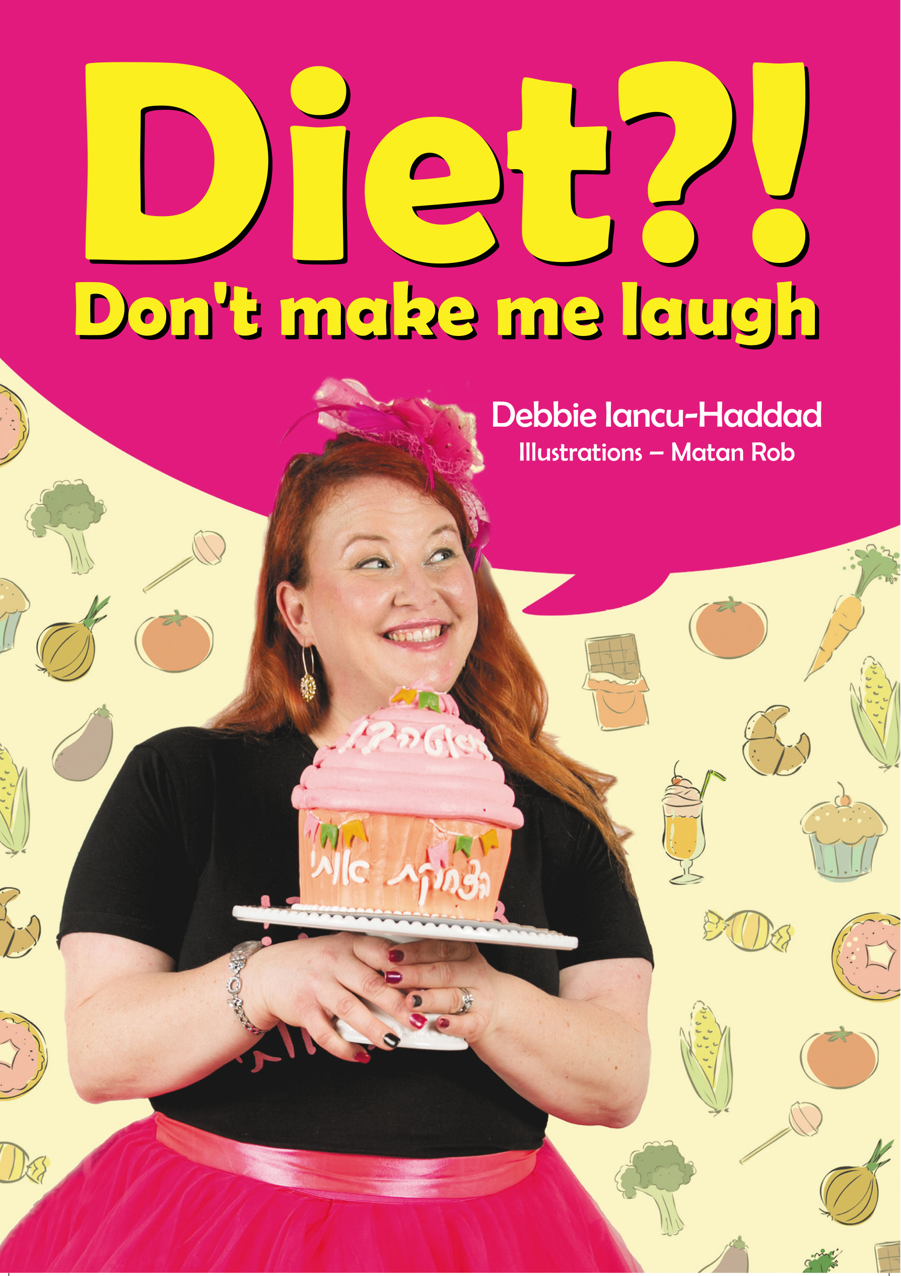 Diet?! Don't Make me laugh  by Debbie Iancu Haddad