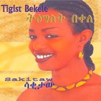 Tigist Bekele - Sakitaw