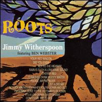 Jimmy Witherspoon Ben Webster Roots