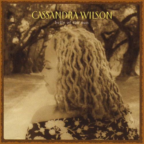 Cassandra Wilson Belly Of The Sun