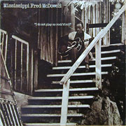 Mississippi Fred McDowell I Dont Play No Rock n Roll