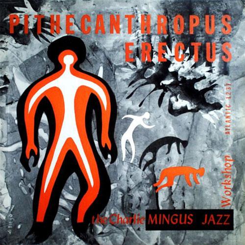 Charlie Mingus Pithecanthropus Erectus